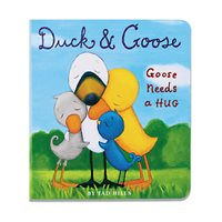 Duck & Goose: Goose Needs a Hug Board Book